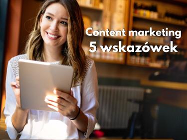 5 wskazówek, jak zdobyć klientów przez content marketing