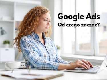 Jak rozpocząć tworzenie kampanii Google Ads?